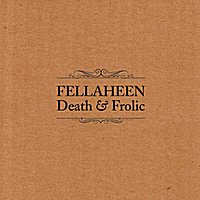 Fellaheen&#8217;s &#8220;Death &amp; Frolic&#8221;  Click image for ordering info&#8230; 