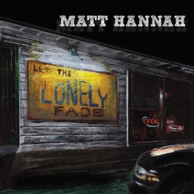 Matt Hannah's 'Let the Lonely Fade""
